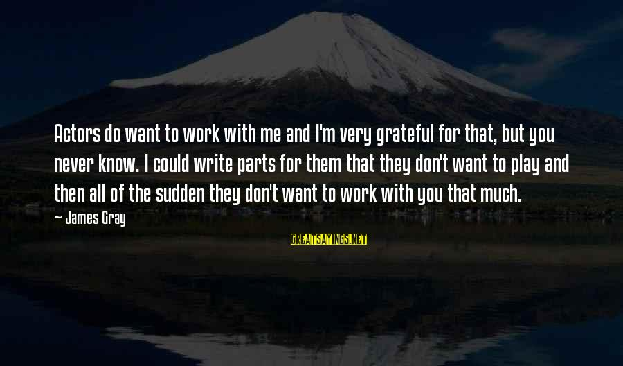 Cenerentola 2015 Sayings By James Gray: Actors do want to work with me and I'm very grateful for that, but you