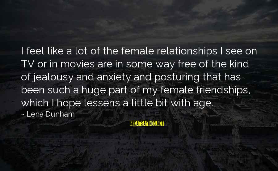 Cenerentola 2015 Sayings By Lena Dunham: I feel like a lot of the female relationships I see on TV or in