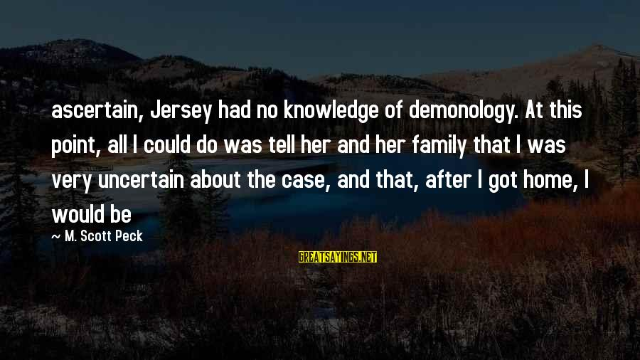 Cenerentola 2015 Sayings By M. Scott Peck: ascertain, Jersey had no knowledge of demonology. At this point, all I could do was