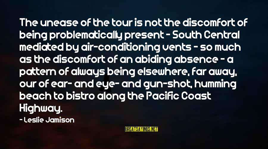 Central Air Sayings By Leslie Jamison: The unease of the tour is not the discomfort of being problematically present - South