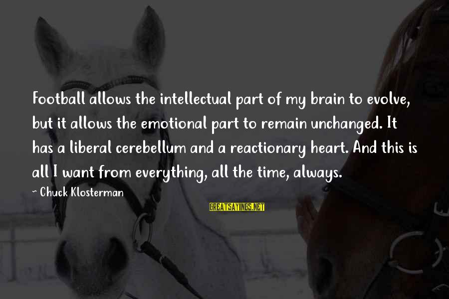 Cerebellum Sayings By Chuck Klosterman: Football allows the intellectual part of my brain to evolve, but it allows the emotional