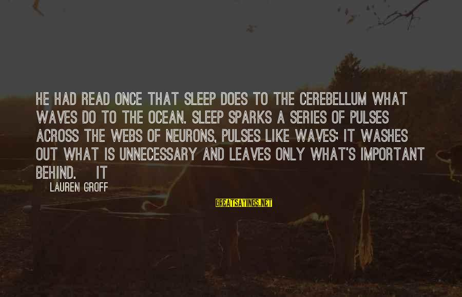 Cerebellum Sayings By Lauren Groff: He had read once that sleep does to the cerebellum what waves do to the