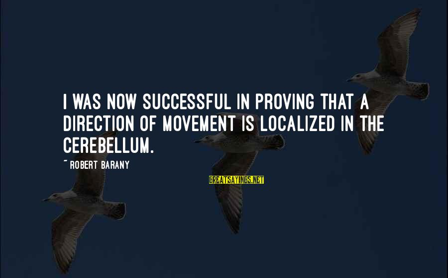 Cerebellum Sayings By Robert Barany: I was now successful in proving that a direction of movement is localized in the