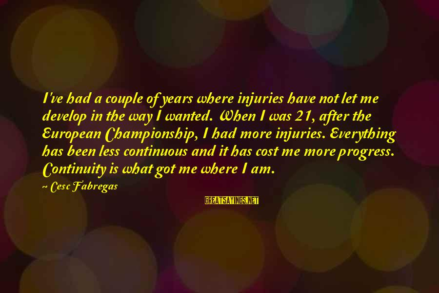Cesc Fabregas Sayings By Cesc Fabregas: I've had a couple of years where injuries have not let me develop in the