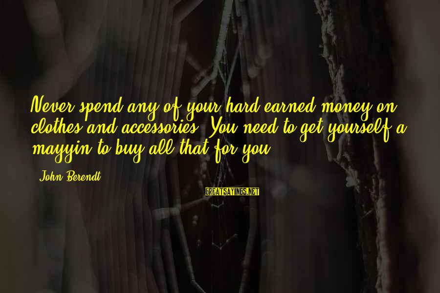 Chablis Sayings By John Berendt: Never spend any of your hard-earned money on clothes and accessories. You need to get