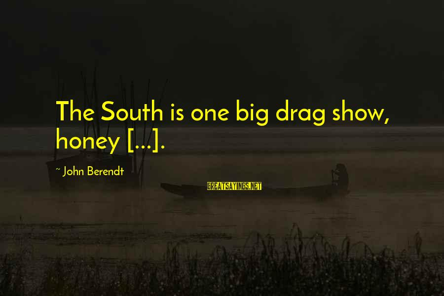Chablis Sayings By John Berendt: The South is one big drag show, honey [...].