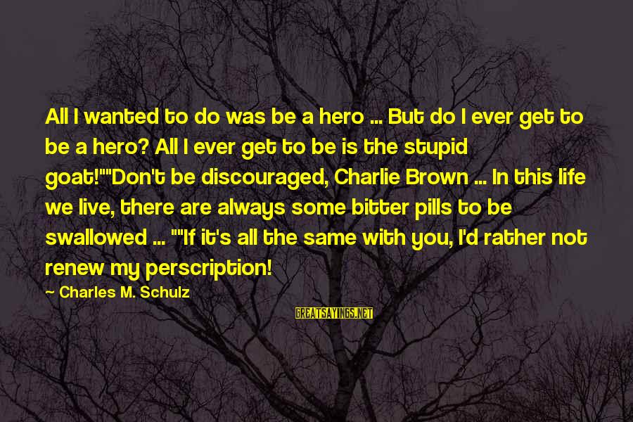 Chad Knaus Sayings By Charles M. Schulz: All I wanted to do was be a hero ... But do I ever get