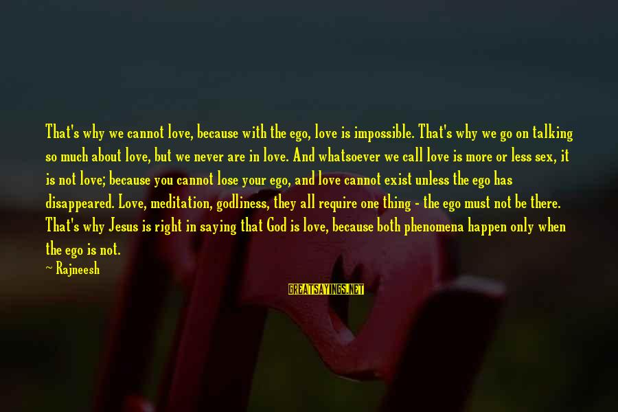 Chad Knaus Sayings By Rajneesh: That's why we cannot love, because with the ego, love is impossible. That's why we