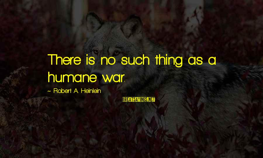 Chad Knaus Sayings By Robert A. Heinlein: There is no such thing as a humane war.