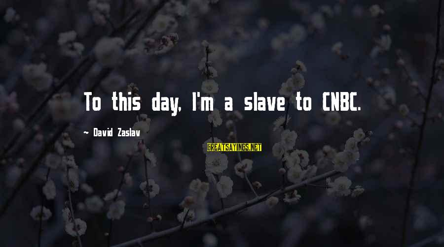 Challenging Stereotypes Sayings By David Zaslav: To this day, I'm a slave to CNBC.