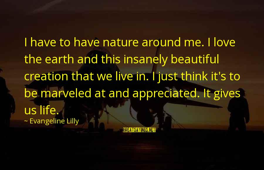 Challenging Stereotypes Sayings By Evangeline Lilly: I have to have nature around me. I love the earth and this insanely beautiful
