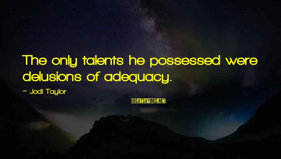 Challenging Stereotypes Sayings By Jodi Taylor: The only talents he possessed were delusions of adequacy.