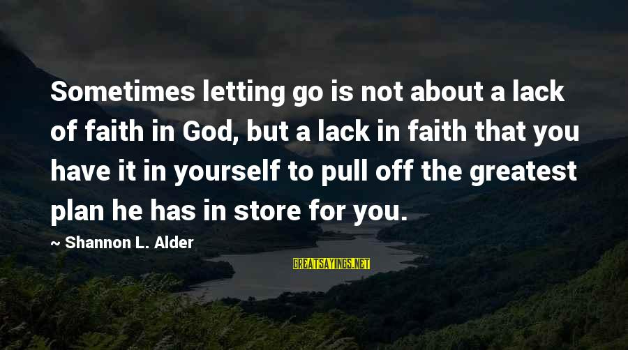 Challenging Stereotypes Sayings By Shannon L. Alder: Sometimes letting go is not about a lack of faith in God, but a lack