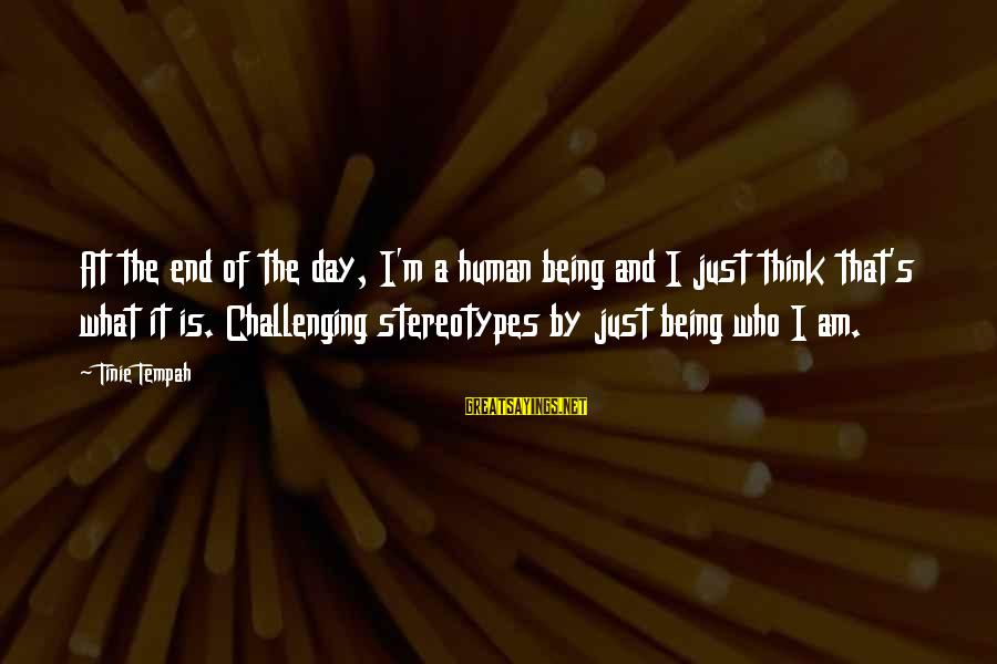 Challenging Stereotypes Sayings By Tinie Tempah: At the end of the day, I'm a human being and I just think that's