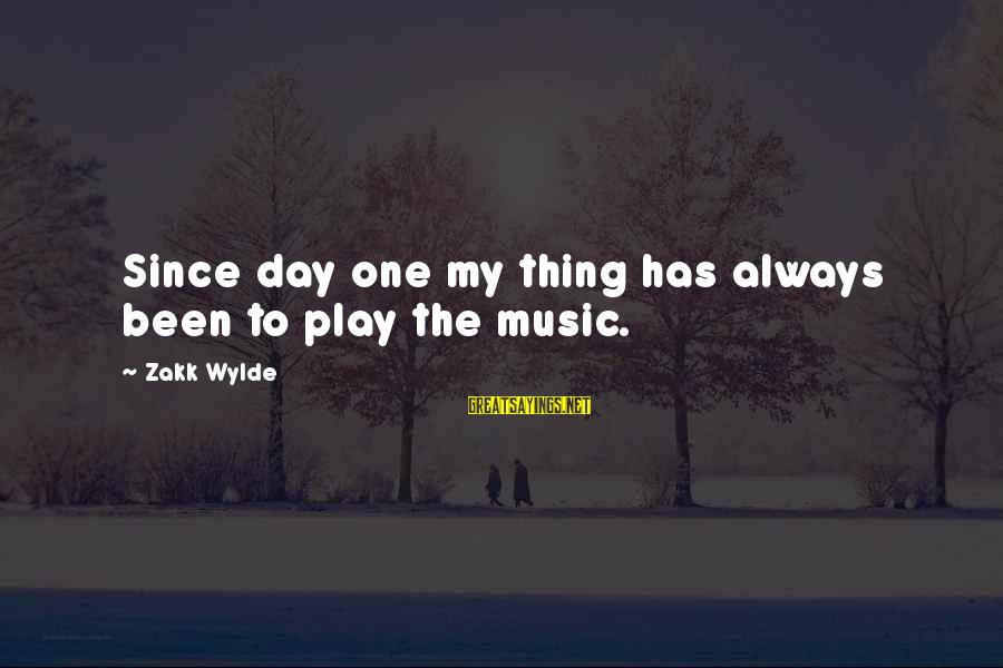 Challenging Stereotypes Sayings By Zakk Wylde: Since day one my thing has always been to play the music.