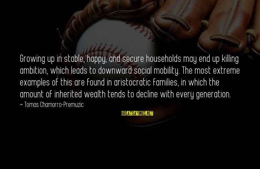 Chamorro Sayings By Tomas Chamorro-Premuzic: Growing up in stable, happy, and secure households may end up killing ambition, which leads