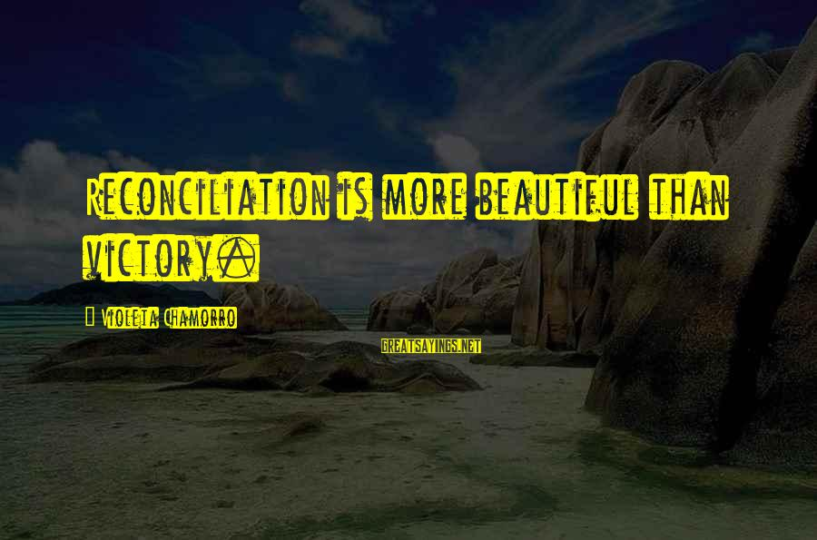 Chamorro Sayings By Violeta Chamorro: Reconciliation is more beautiful than victory.