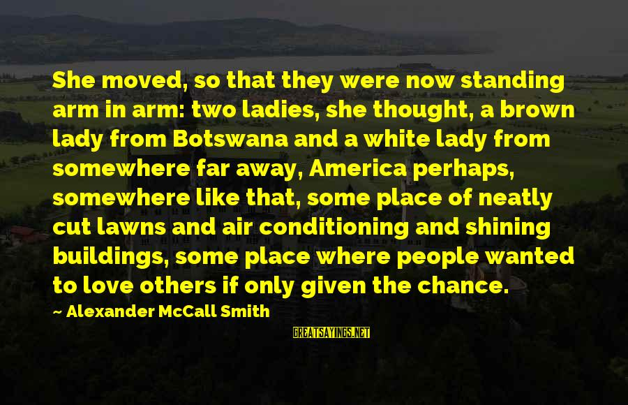 Chance And Love Sayings By Alexander McCall Smith: She moved, so that they were now standing arm in arm: two ladies, she thought,