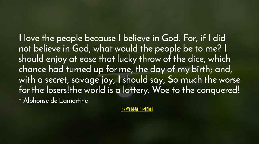 Chance And Love Sayings By Alphonse De Lamartine: I love the people because I believe in God. For, if I did not believe