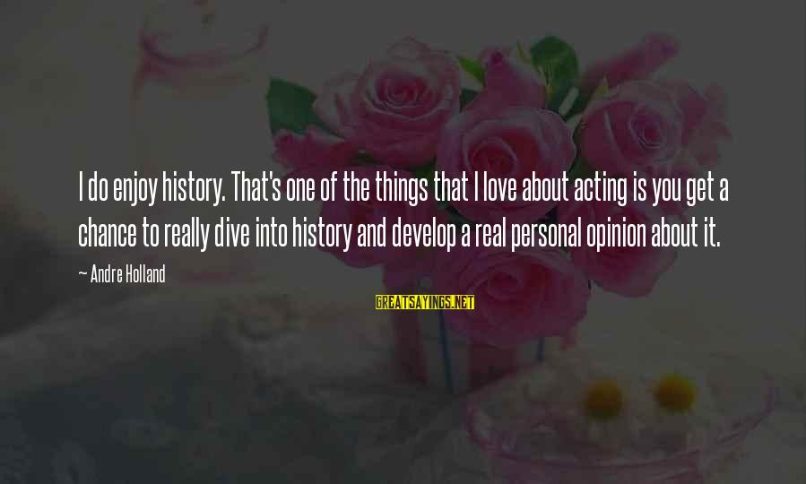 Chance And Love Sayings By Andre Holland: I do enjoy history. That's one of the things that I love about acting is