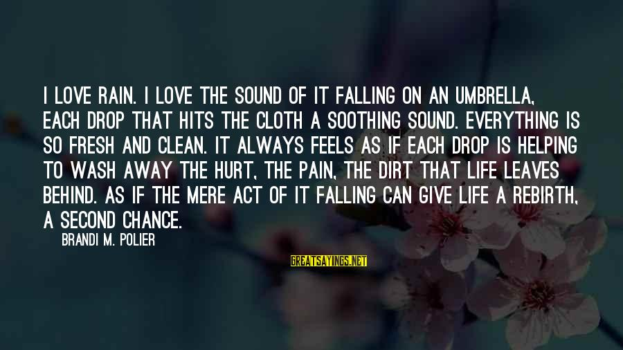 Chance And Love Sayings By Brandi M. Polier: I love rain. I love the sound of it falling on an umbrella, each drop