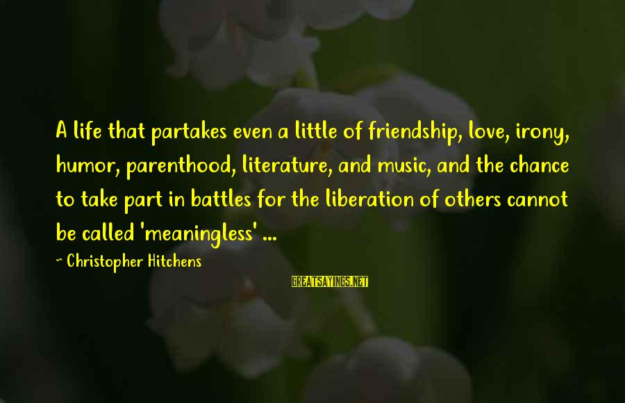 Chance And Love Sayings By Christopher Hitchens: A life that partakes even a little of friendship, love, irony, humor, parenthood, literature, and