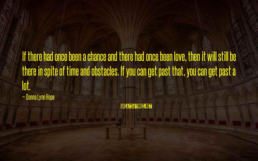 Chance And Love Sayings By Donna Lynn Hope: If there had once been a chance and there had once been love, then it