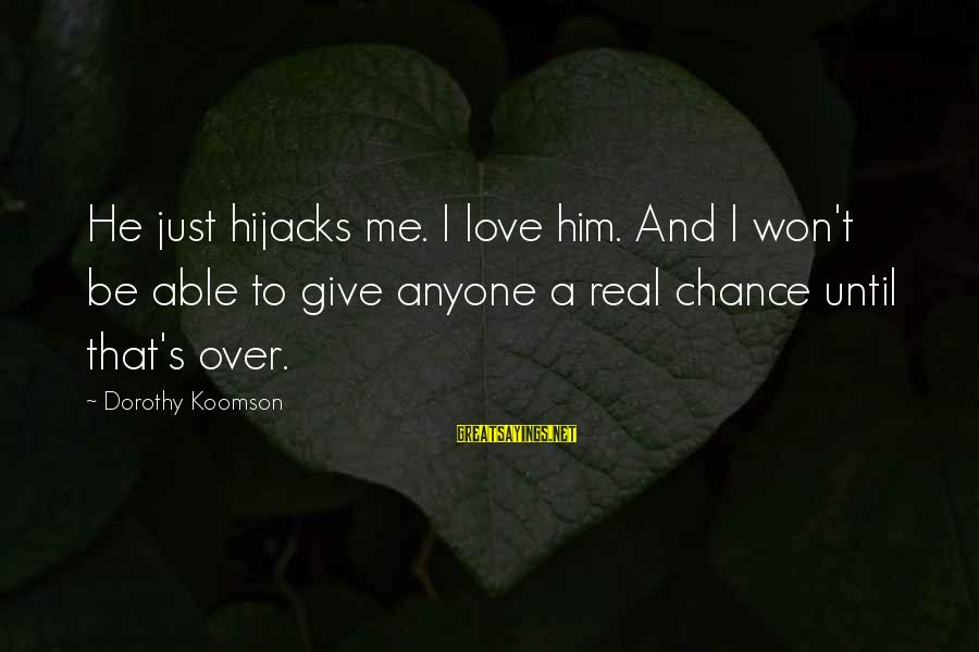 Chance And Love Sayings By Dorothy Koomson: He just hijacks me. I love him. And I won't be able to give anyone