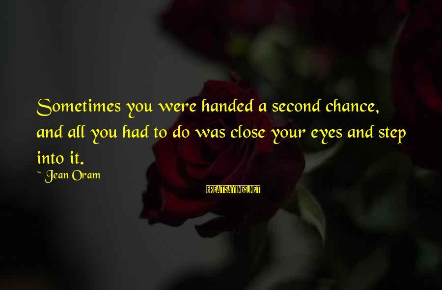 Chance And Love Sayings By Jean Oram: Sometimes you were handed a second chance, and all you had to do was close