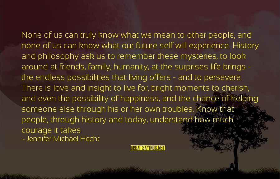 Chance And Love Sayings By Jennifer Michael Hecht: None of us can truly know what we mean to other people, and none of