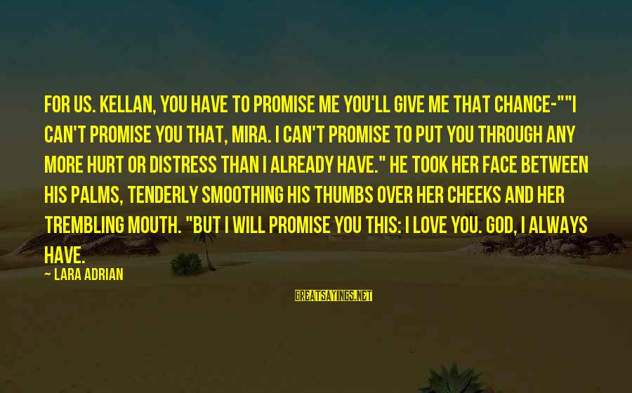 """Chance And Love Sayings By Lara Adrian: For us. Kellan, you have to promise me you'll give me that chance-""""""""I can't promise"""