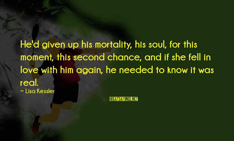 Chance And Love Sayings By Lisa Kessler: He'd given up his mortality, his soul, for this moment, this second chance, and if