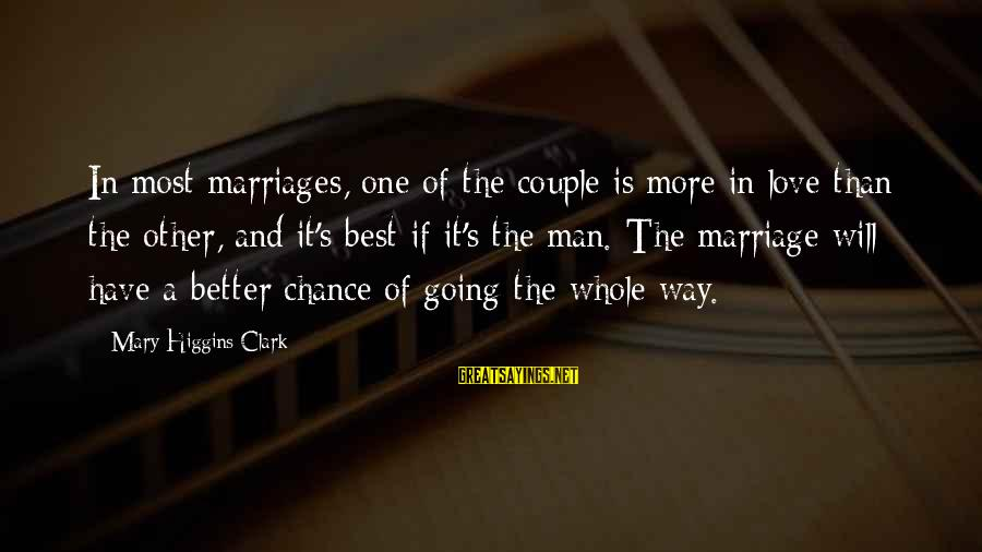 Chance And Love Sayings By Mary Higgins Clark: In most marriages, one of the couple is more in love than the other, and