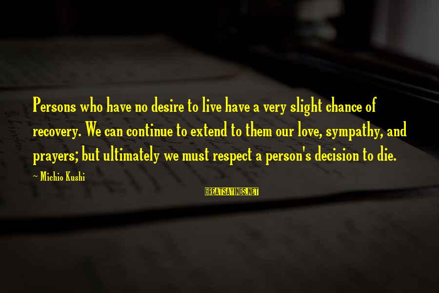 Chance And Love Sayings By Michio Kushi: Persons who have no desire to live have a very slight chance of recovery. We