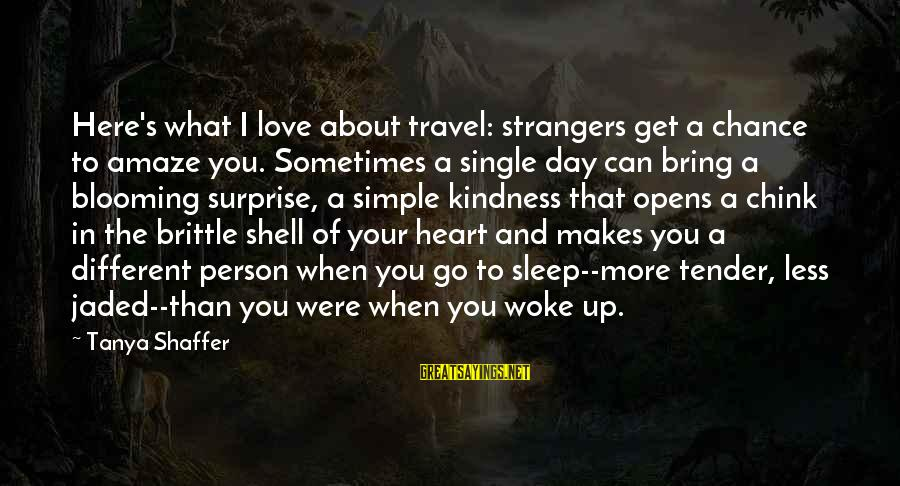 Chance And Love Sayings By Tanya Shaffer: Here's what I love about travel: strangers get a chance to amaze you. Sometimes a