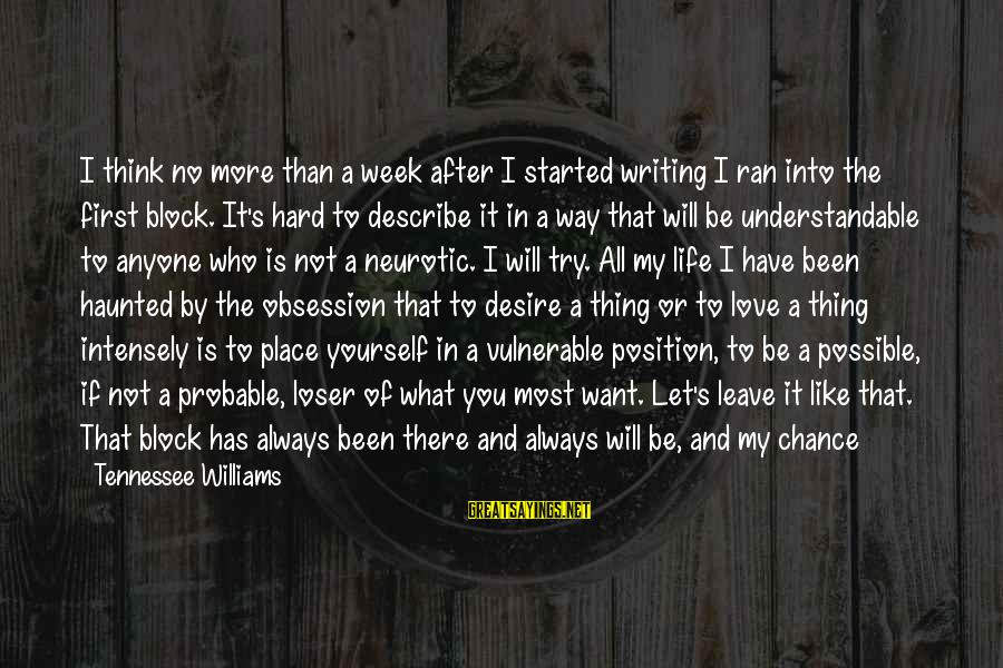 Chance And Love Sayings By Tennessee Williams: I think no more than a week after I started writing I ran into the