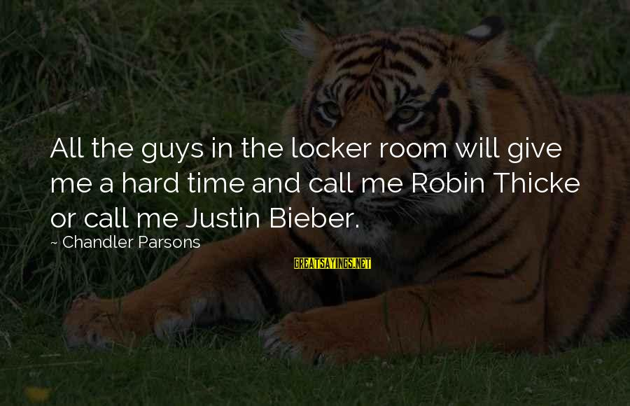 Chandler Parsons Sayings By Chandler Parsons: All the guys in the locker room will give me a hard time and call