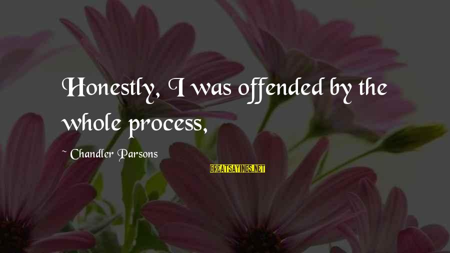 Chandler Parsons Sayings By Chandler Parsons: Honestly, I was offended by the whole process,