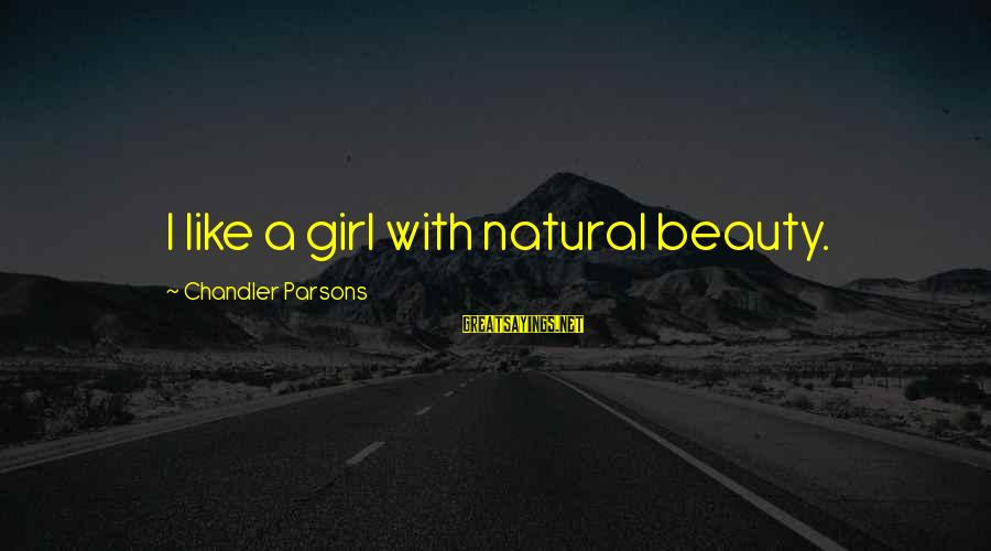 Chandler Parsons Sayings By Chandler Parsons: I like a girl with natural beauty.
