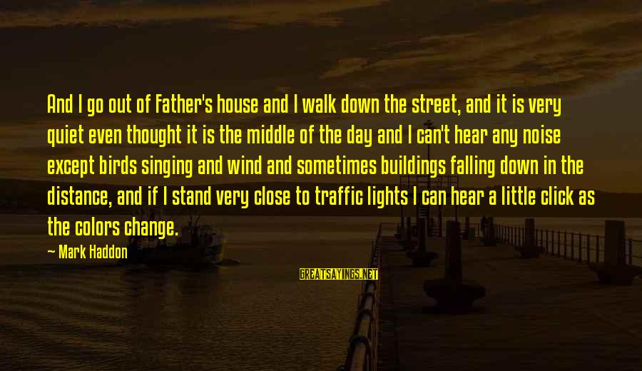 Chandler Takes A Bath Sayings By Mark Haddon: And I go out of Father's house and I walk down the street, and it