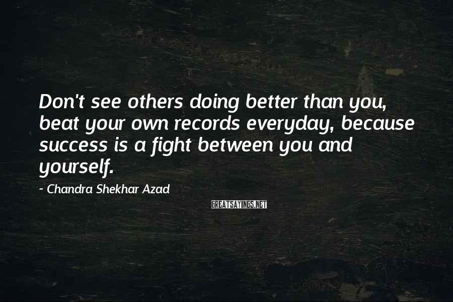 Chandra Shekhar Azad Sayings: Don't see others doing better than you, beat your own records everyday, because success is