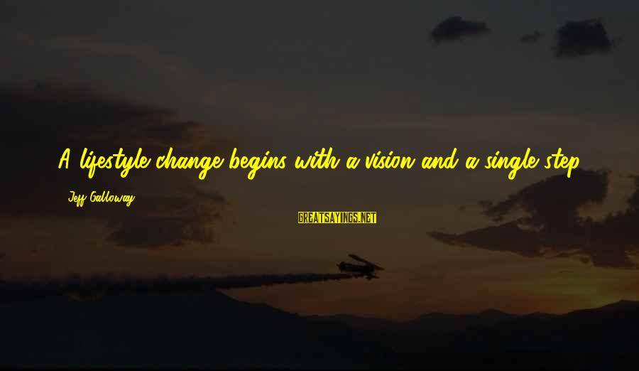 Change Begins With You Sayings By Jeff Galloway: A lifestyle change begins with a vision and a single step.