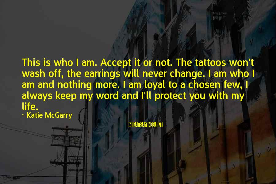 Change For Tattoos Sayings By Katie McGarry: This is who I am. Accept it or not. The tattoos won't wash off, the