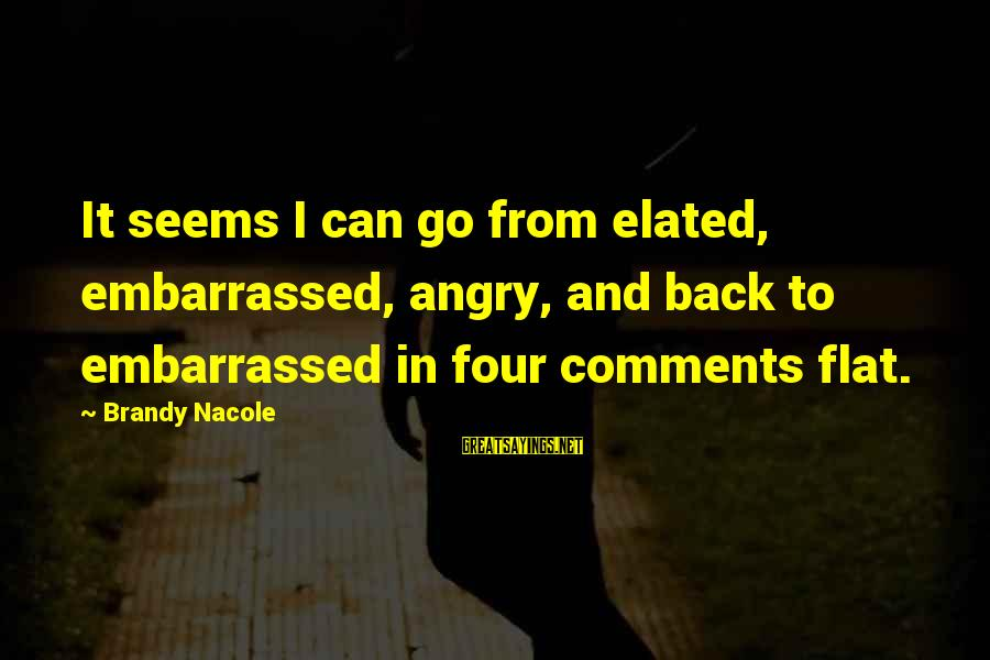 Change In Life U0026 Love Sayings By Brandy Nacole: It seems I can go from elated, embarrassed, angry, and back to embarrassed in four