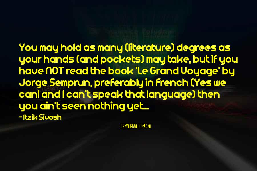 Change In Life U0026 Love Sayings By Itzik Sivosh: You may hold as many (literature) degrees as your hands (and pockets) may take, but