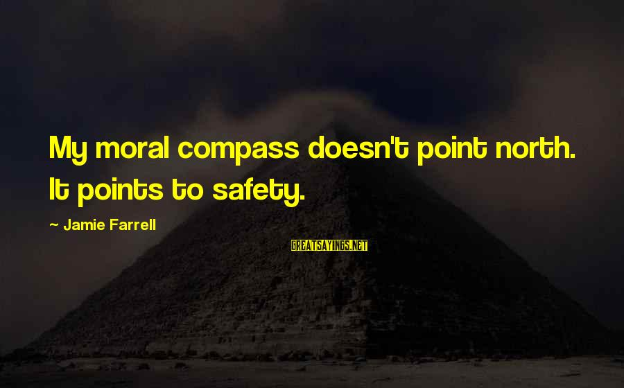Change In Life U0026 Love Sayings By Jamie Farrell: My moral compass doesn't point north. It points to safety.