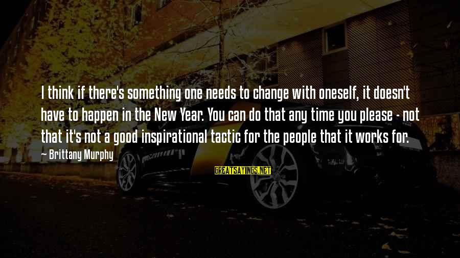 Change In The New Year Sayings By Brittany Murphy: I think if there's something one needs to change with oneself, it doesn't have to