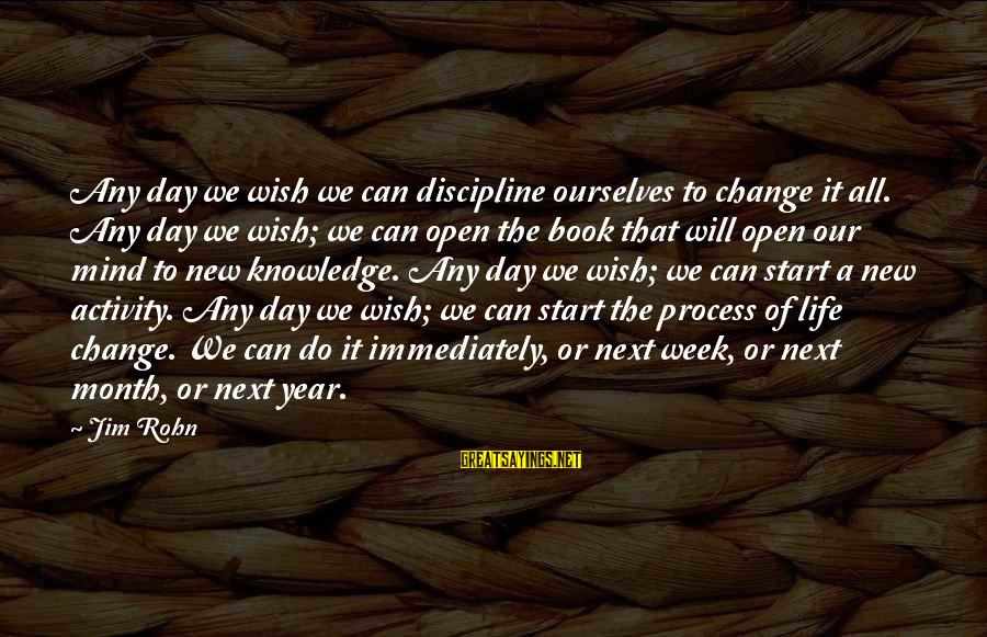 Change In The New Year Sayings By Jim Rohn: Any day we wish we can discipline ourselves to change it all. Any day we