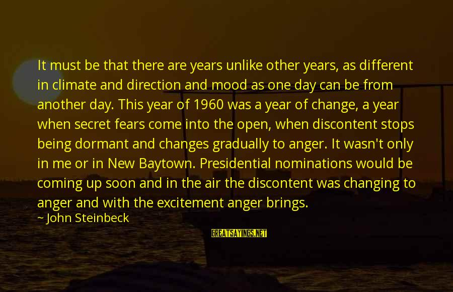 Change In The New Year Sayings By John Steinbeck: It must be that there are years unlike other years, as different in climate and