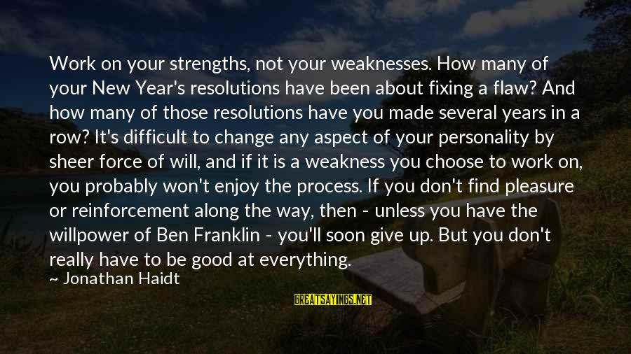Change In The New Year Sayings By Jonathan Haidt: Work on your strengths, not your weaknesses. How many of your New Year's resolutions have